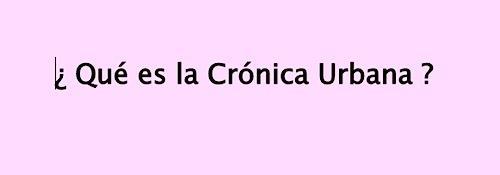 ¿Que es la Crónica Urbana?